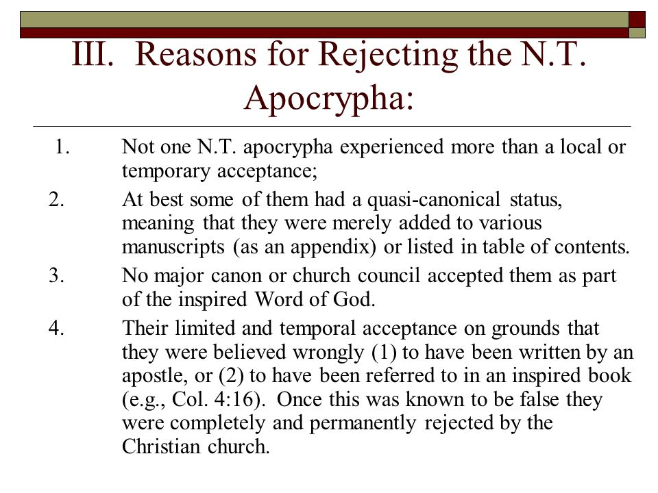 III. Reasons for Rejecting the N.T. Apocrypha: