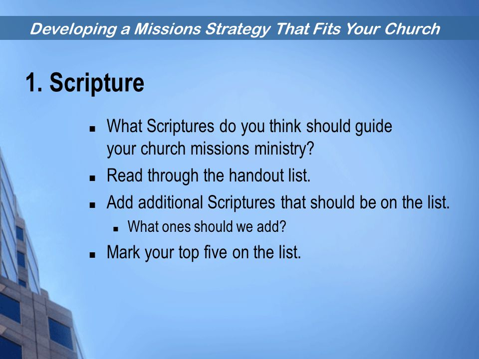 1. Scripture What Scriptures do you think should guide your church missions ministry Read through the handout list.