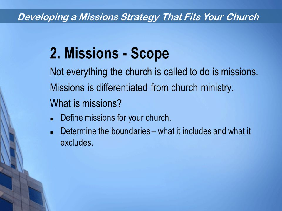2. Missions - Scope Not everything the church is called to do is missions. Missions is differentiated from church ministry.