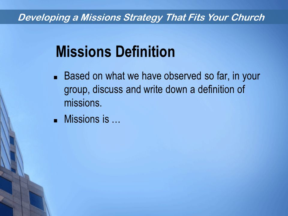 Missions Definition Based on what we have observed so far, in your group, discuss and write down a definition of missions.
