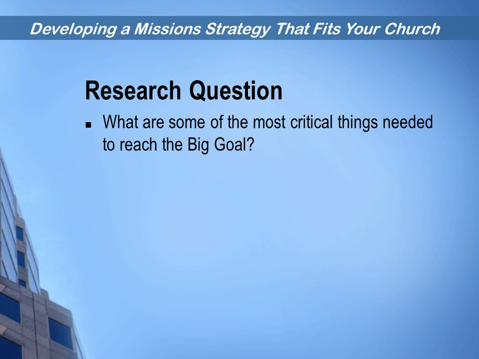 Research Question What are some of the most critical things needed to reach the Big Goal.