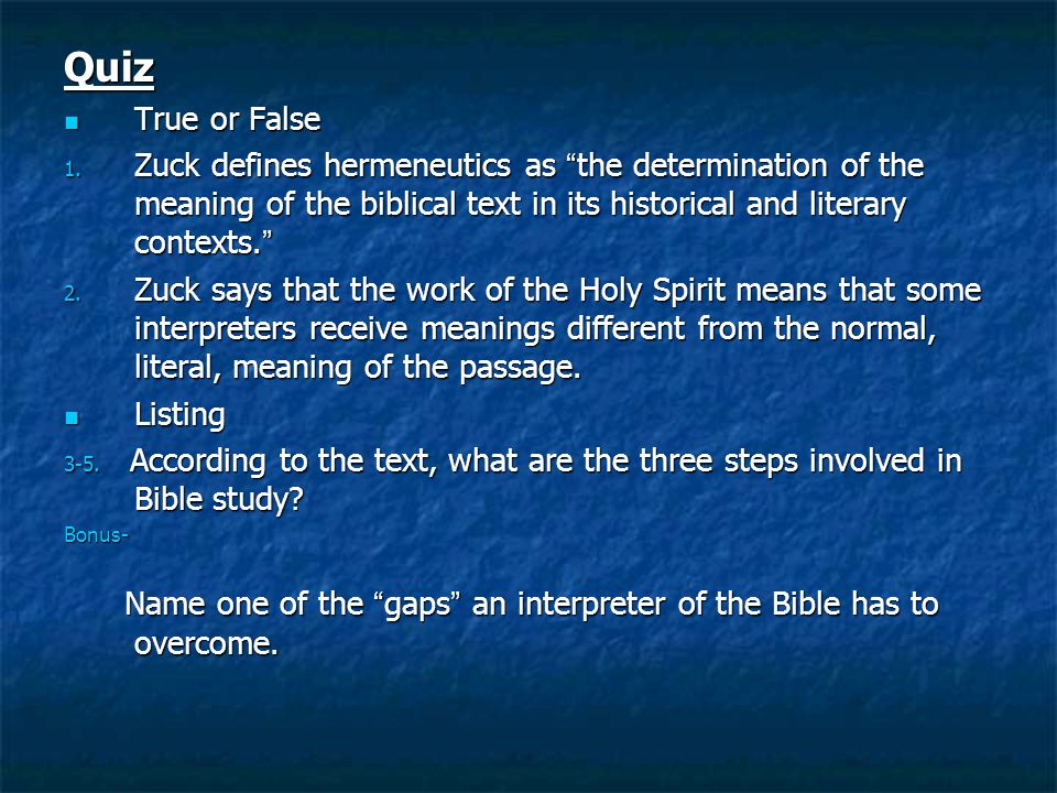 Quiz True or False. Zuck defines hermeneutics as the determination of the meaning of the biblical text in its historical and literary contexts.