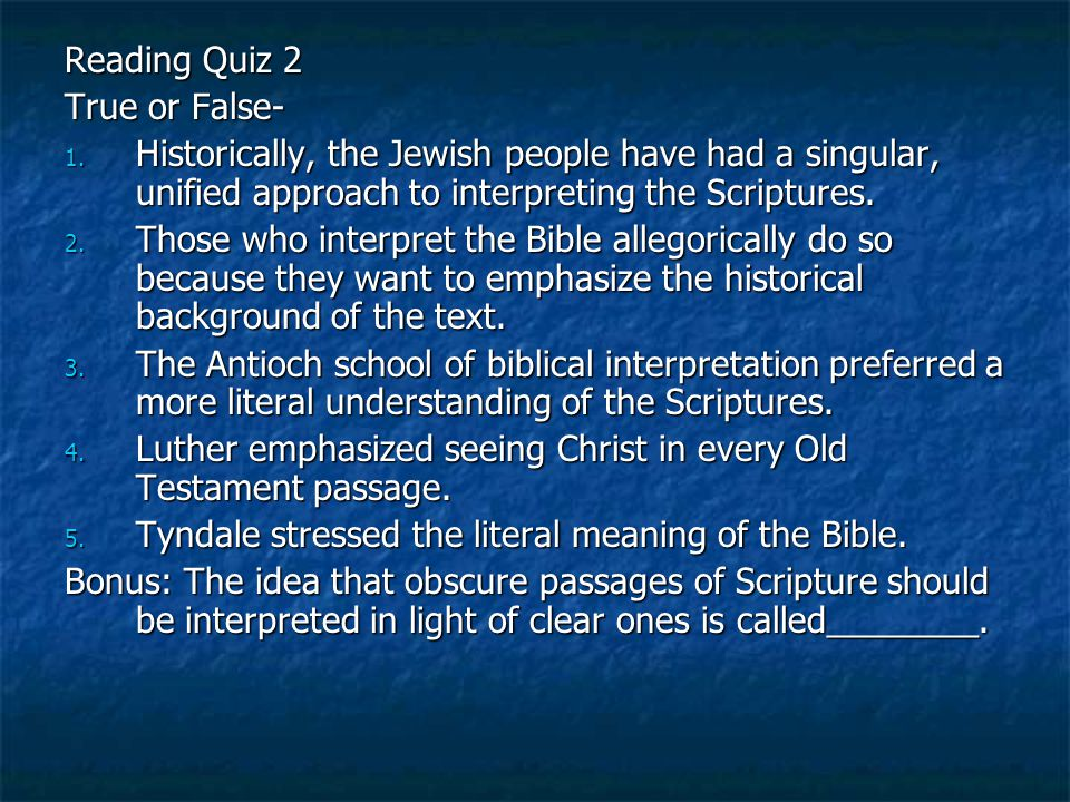 Reading Quiz 2 True or False- Historically, the Jewish people have had a singular, unified approach to interpreting the Scriptures.
