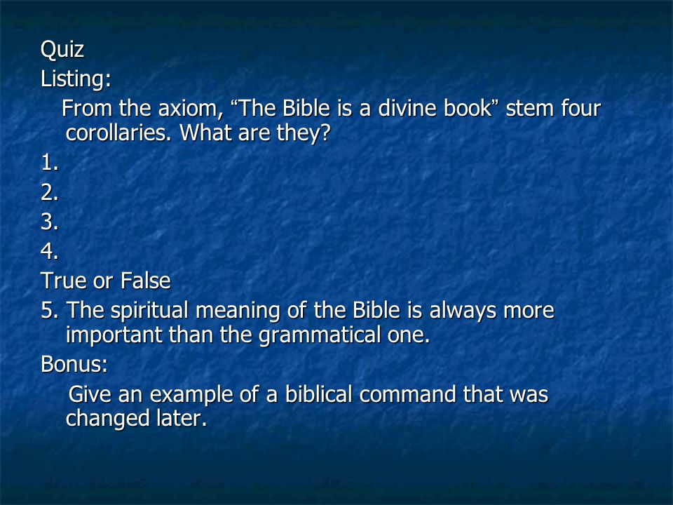 Quiz Listing: From the axiom, The Bible is a divine book stem four corollaries. What are they 1.