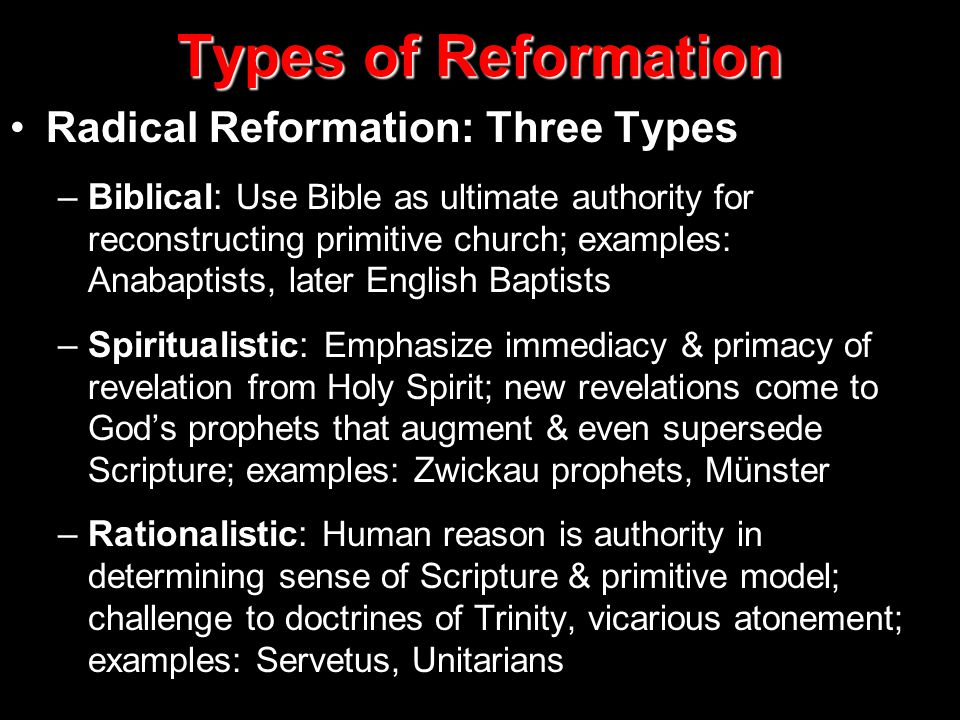 Types of Reformation Radical Reformation: Three Types