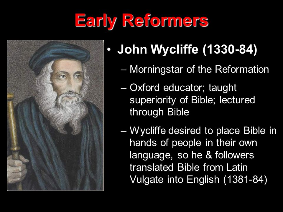 Early Reformers John Wycliffe (1330-84) Morningstar of the Reformation