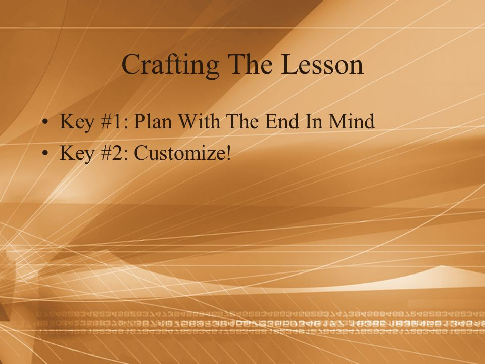 Crafting The Lesson Key #1: Plan With The End In Mind