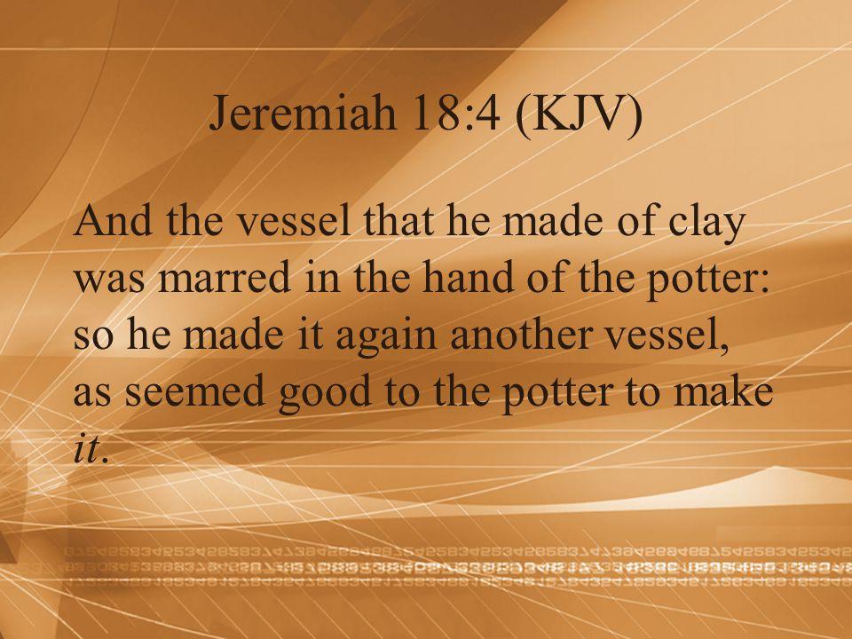 Jeremiah 18:4 (KJV)