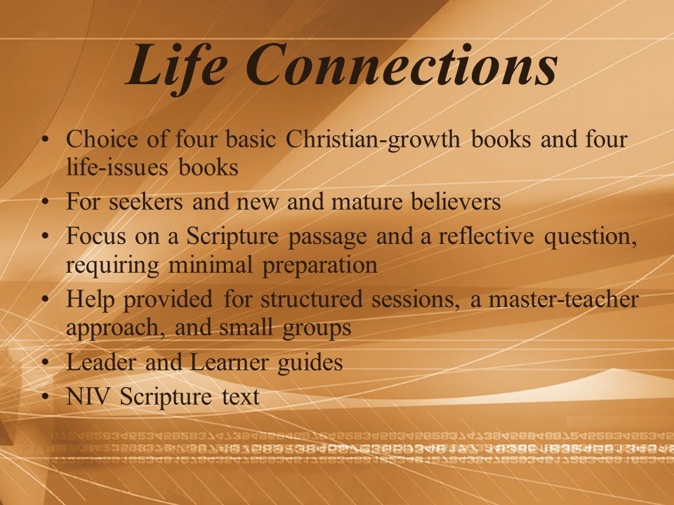 Life Connections Choice of four basic Christian-growth books and four life-issues books. For seekers and new and mature believers.