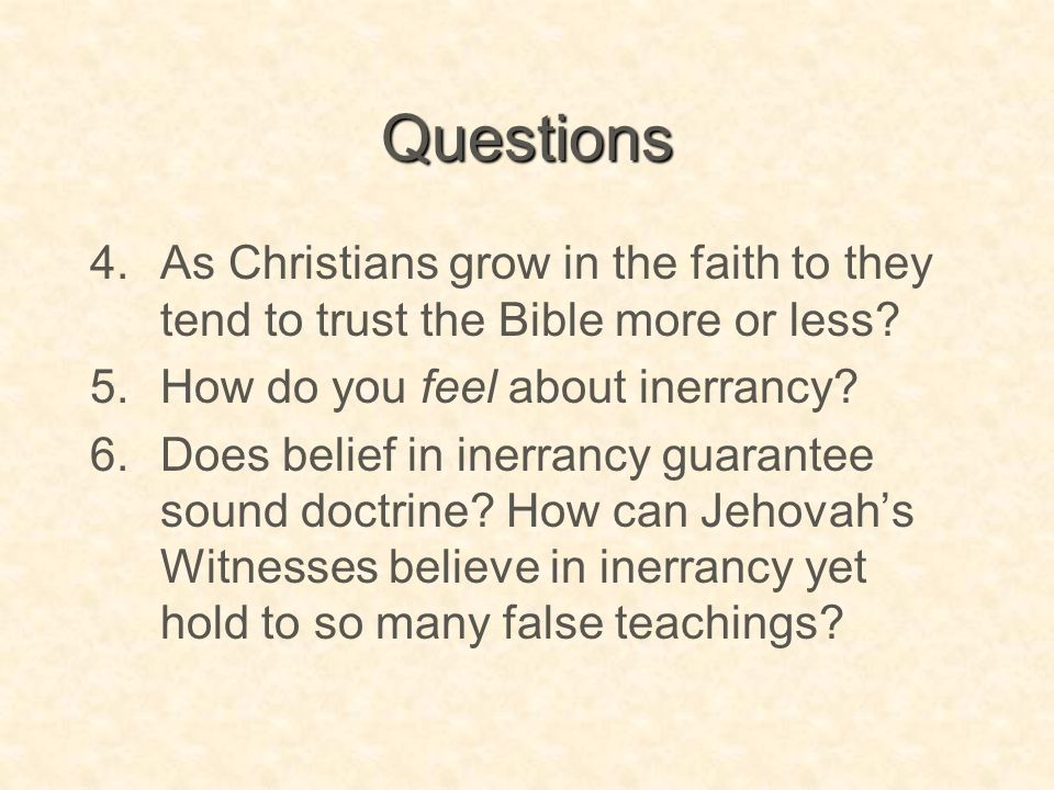 Questions As Christians grow in the faith to they tend to trust the Bible more or less How do you feel about inerrancy