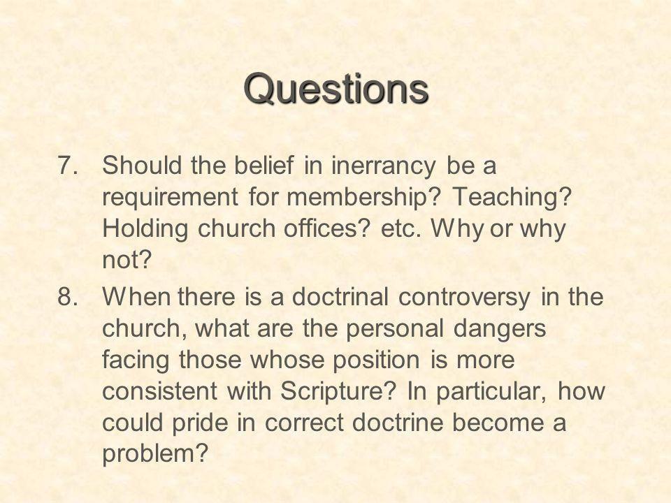 Questions Should the belief in inerrancy be a requirement for membership Teaching Holding church offices etc. Why or why not