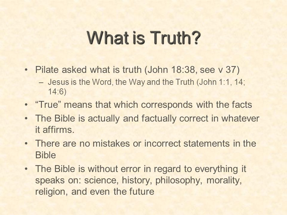 What is Truth Pilate asked what is truth (John 18:38, see v 37)