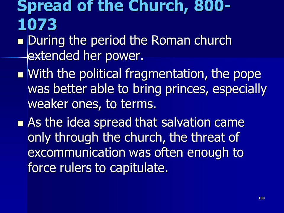 Spread of the Church, 800-1073 During the period the Roman church extended her power.
