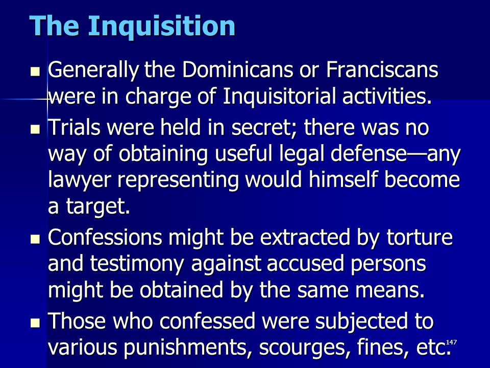 The Inquisition Generally the Dominicans or Franciscans were in charge of Inquisitorial activities.