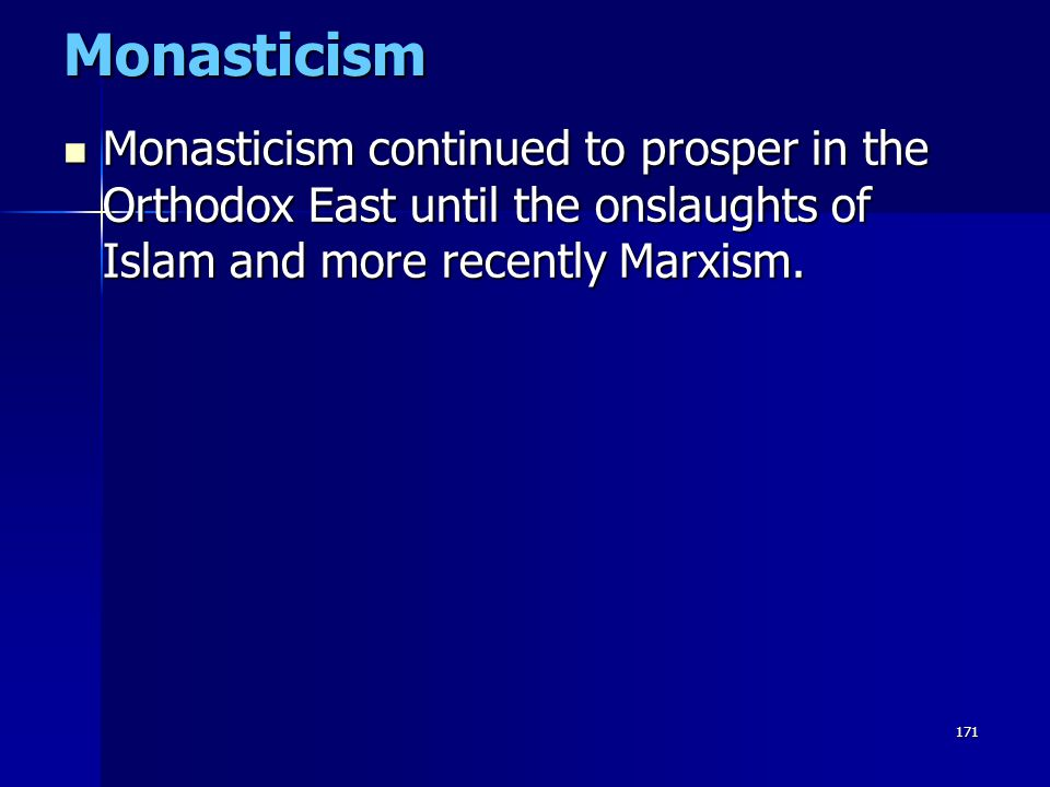 Monasticism Monasticism continued to prosper in the Orthodox East until the onslaughts of Islam and more recently Marxism.
