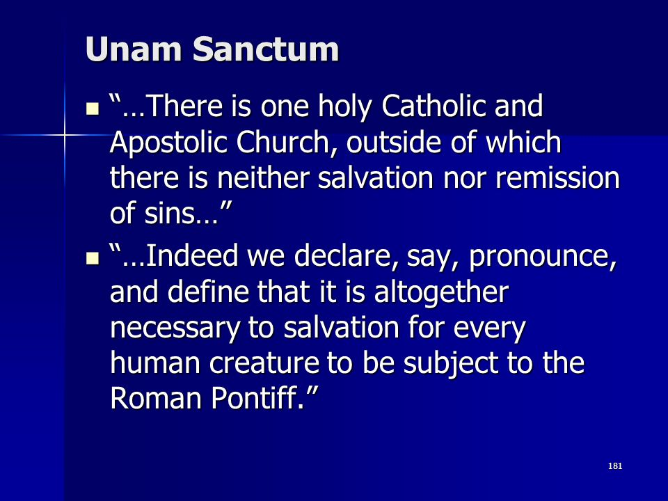 Unam Sanctum …There is one holy Catholic and Apostolic Church, outside of which there is neither salvation nor remission of sins…