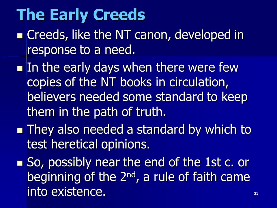 The Early Creeds Creeds, like the NT canon, developed in response to a need.