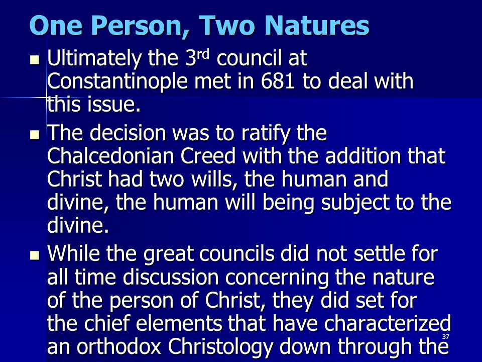 One Person, Two Natures Ultimately the 3rd council at Constantinople met in 681 to deal with this issue.
