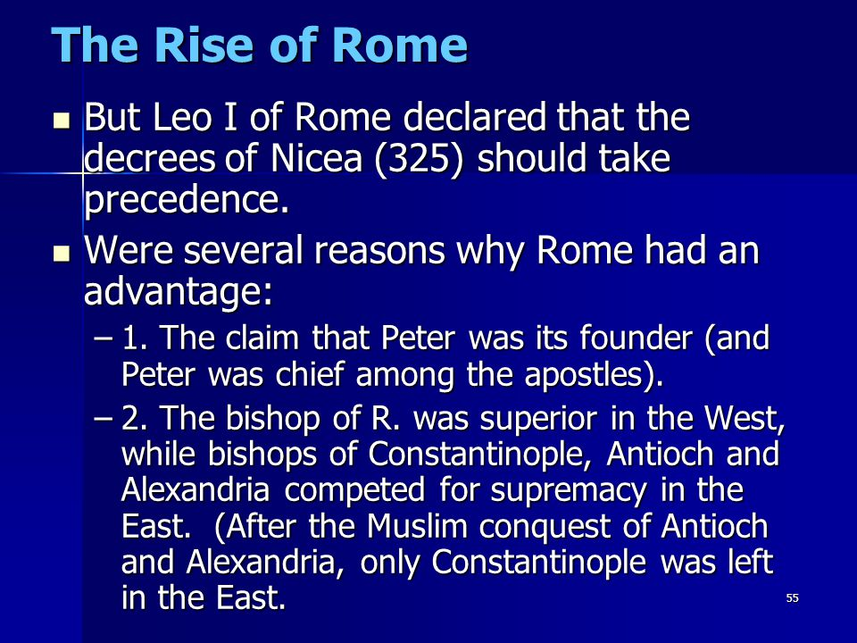 The Rise of Rome But Leo I of Rome declared that the decrees of Nicea (325) should take precedence.
