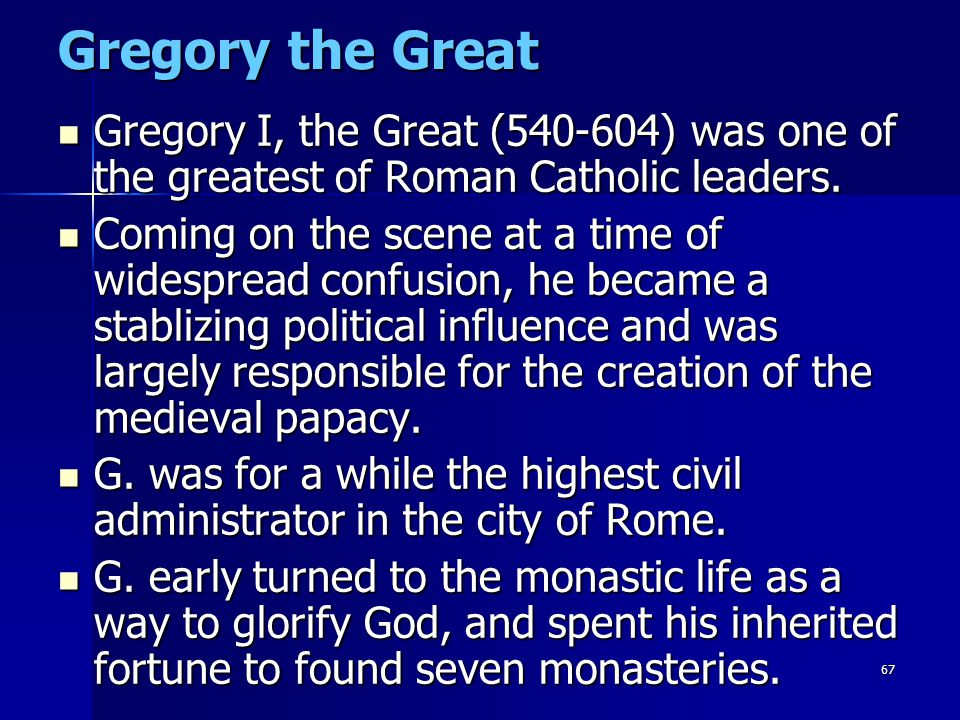 Gregory the Great Gregory I, the Great (540-604) was one of the greatest of Roman Catholic leaders.