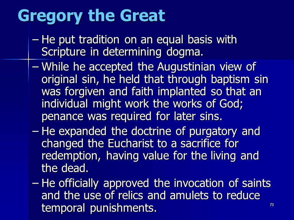 Gregory the Great He put tradition on an equal basis with Scripture in determining dogma.
