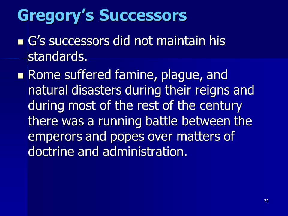 Gregory's Successors G's successors did not maintain his standards.