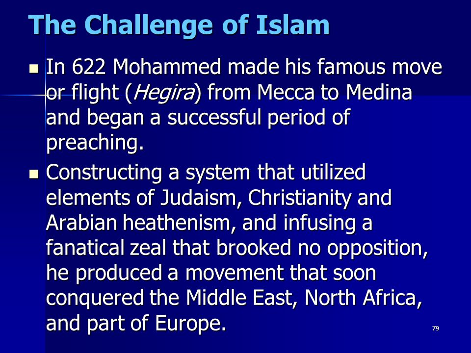 The Challenge of Islam In 622 Mohammed made his famous move or flight (Hegira) from Mecca to Medina and began a successful period of preaching.