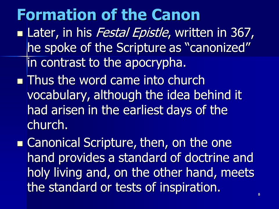 Formation of the Canon Later, in his Festal Epistle, written in 367, he spoke of the Scripture as canonized in contrast to the apocrypha.