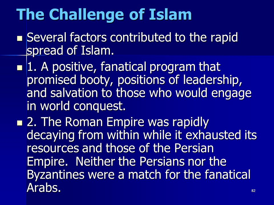 The Challenge of Islam Several factors contributed to the rapid spread of Islam.