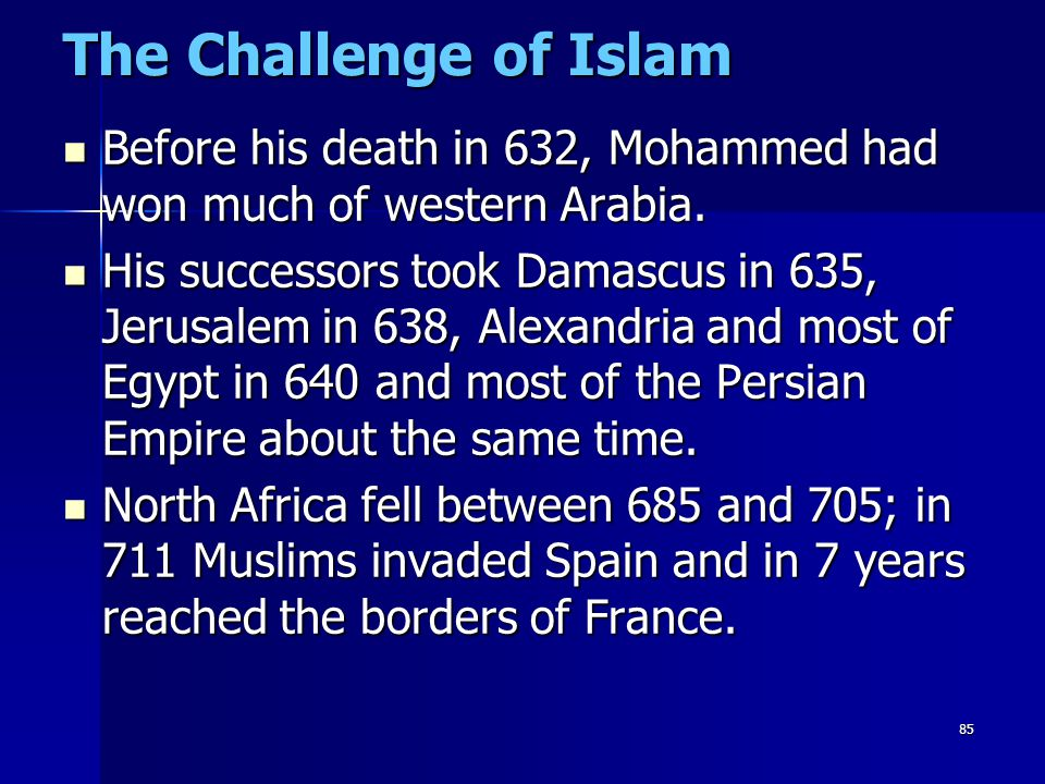 The Challenge of Islam Before his death in 632, Mohammed had won much of western Arabia.