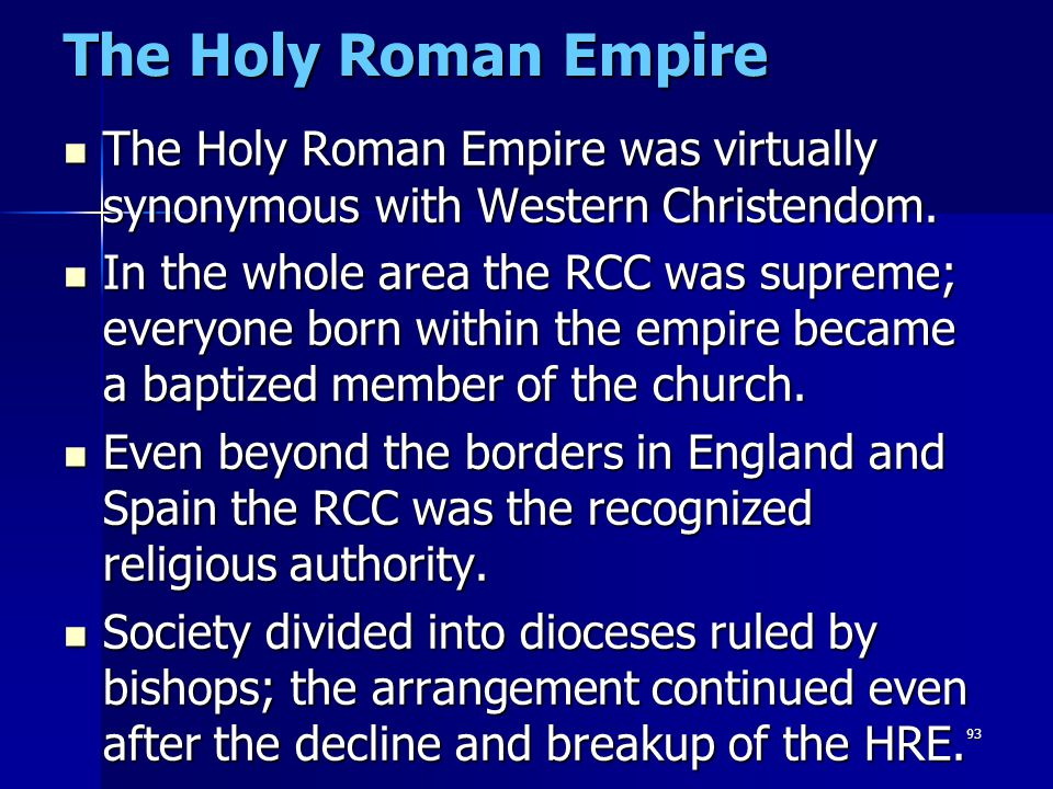 The Holy Roman Empire The Holy Roman Empire was virtually synonymous with Western Christendom.