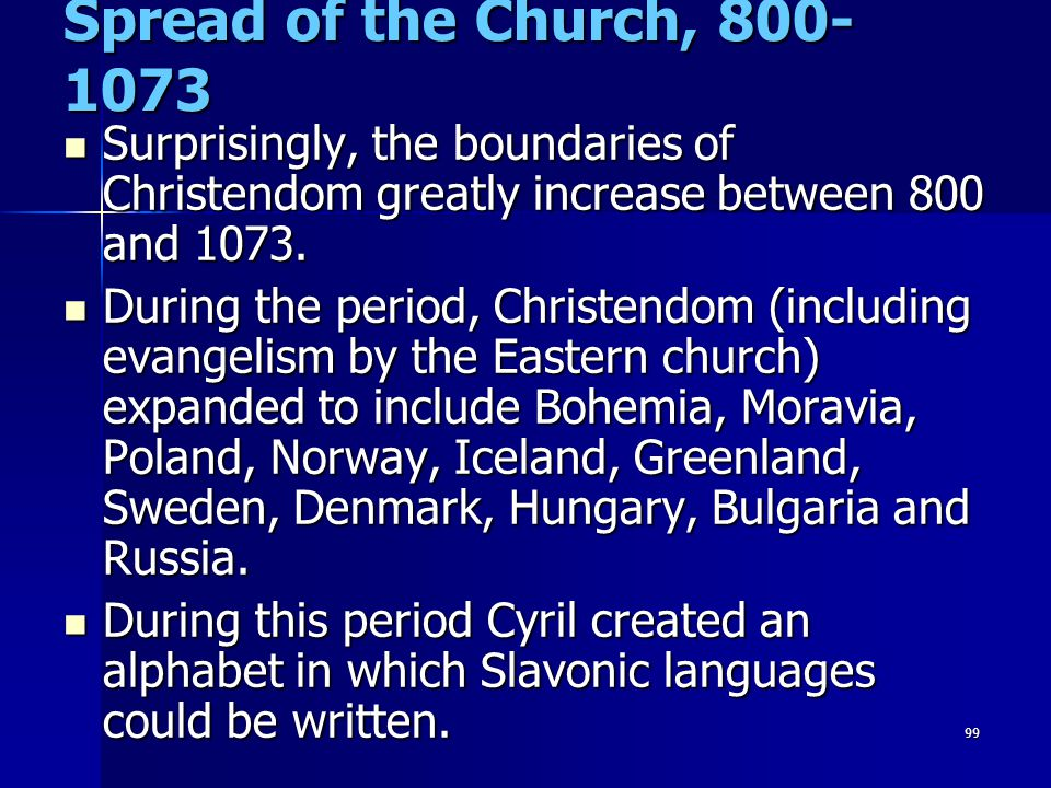 Spread of the Church, 800-1073 Surprisingly, the boundaries of Christendom greatly increase between 800 and 1073.