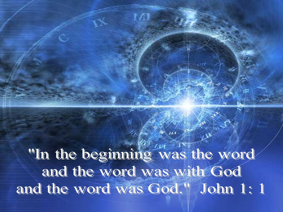 In the beginning was the word and the word was with God