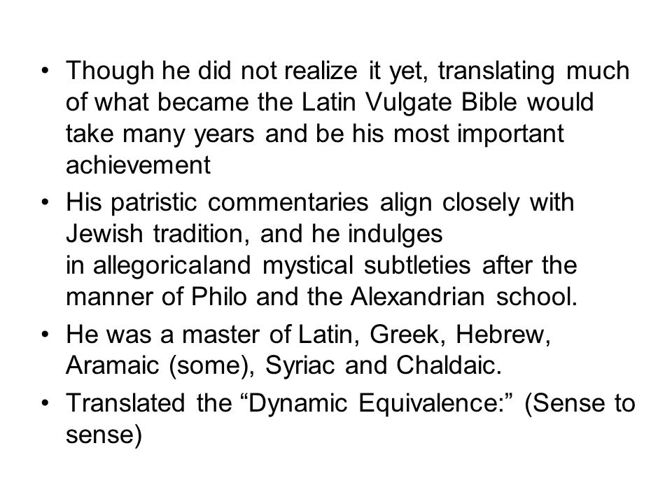Though he did not realize it yet, translating much of what became the Latin Vulgate Bible would take many years and be his most important achievement