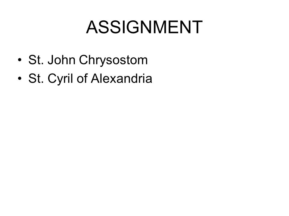 ASSIGNMENT St. John Chrysostom St. Cyril of Alexandria