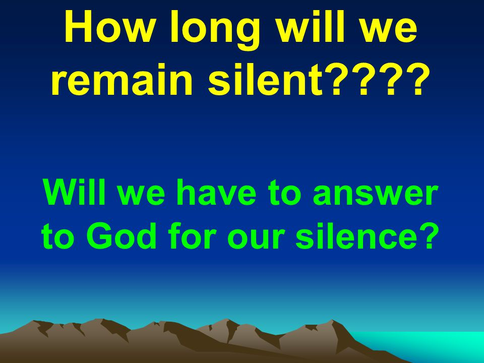 How long will we remain silent