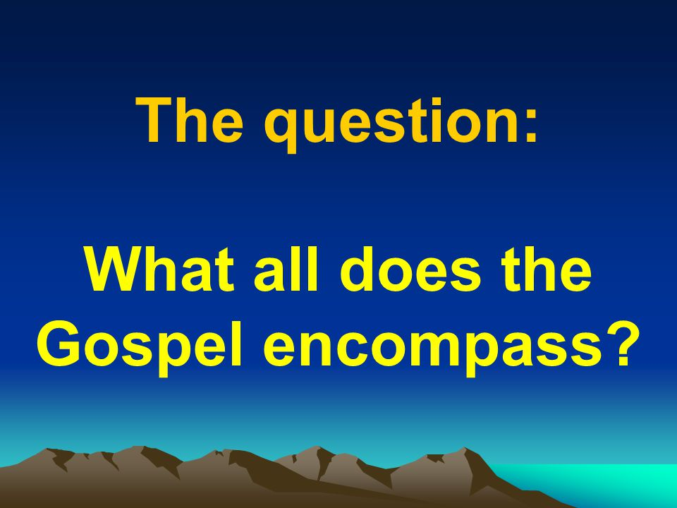 What all does the Gospel encompass