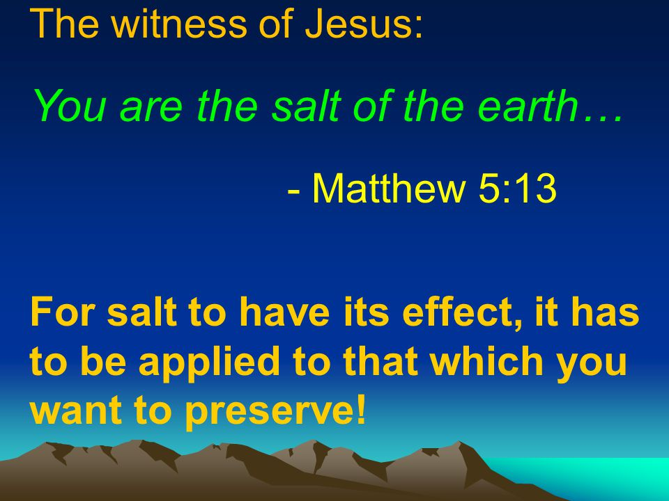 You are the salt of the earth…