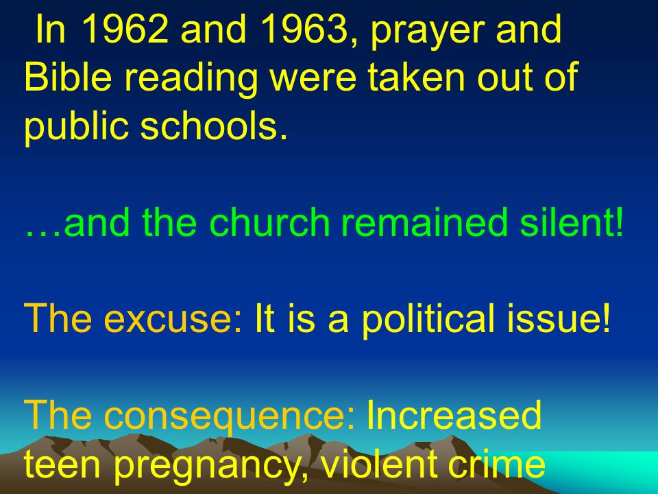 In 1962 and 1963, prayer and Bible reading were taken out of public schools.