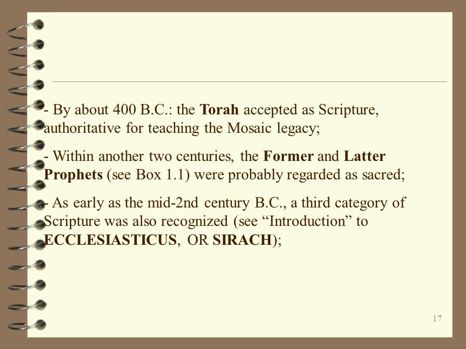 - By about 400 B.C.: the Torah accepted as Scripture, authoritative for teaching the Mosaic legacy;