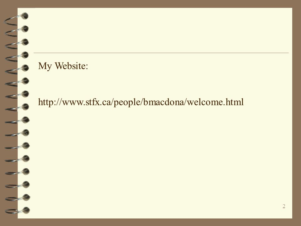 My Website: http://www.stfx.ca/people/bmacdona/welcome.html