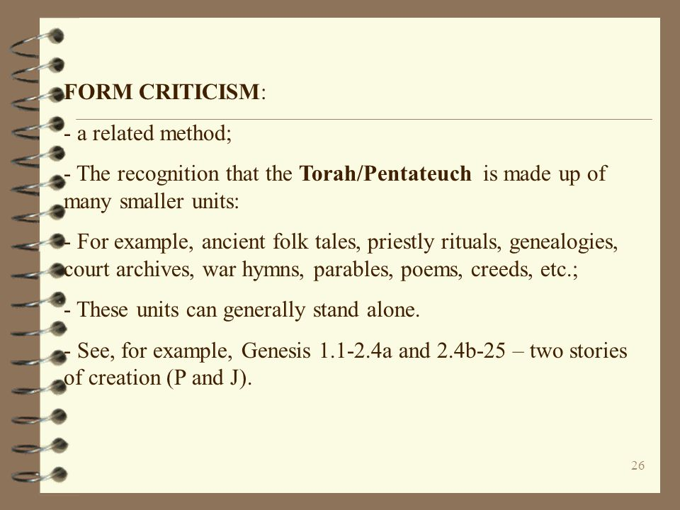 FORM CRITICISM: - a related method; - The recognition that the Torah/Pentateuch is made up of many smaller units: