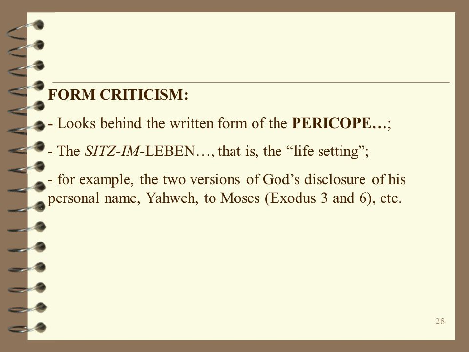 FORM CRITICISM: - Looks behind the written form of the PERICOPE…; - The SITZ-IM-LEBEN…, that is, the life setting ;