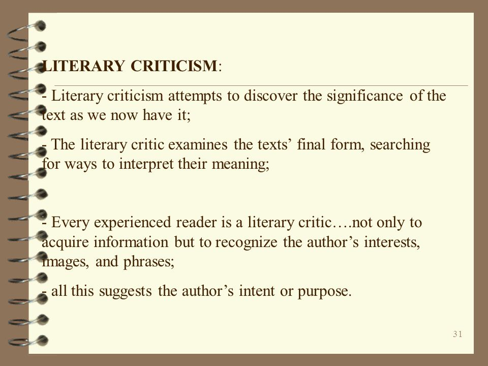 LITERARY CRITICISM: - Literary criticism attempts to discover the significance of the text as we now have it;