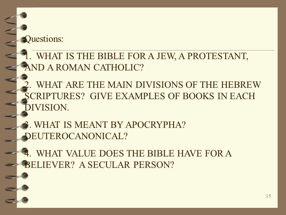Questions: 1. WHAT IS THE BIBLE FOR A JEW, A PROTESTANT, AND A ROMAN CATHOLIC
