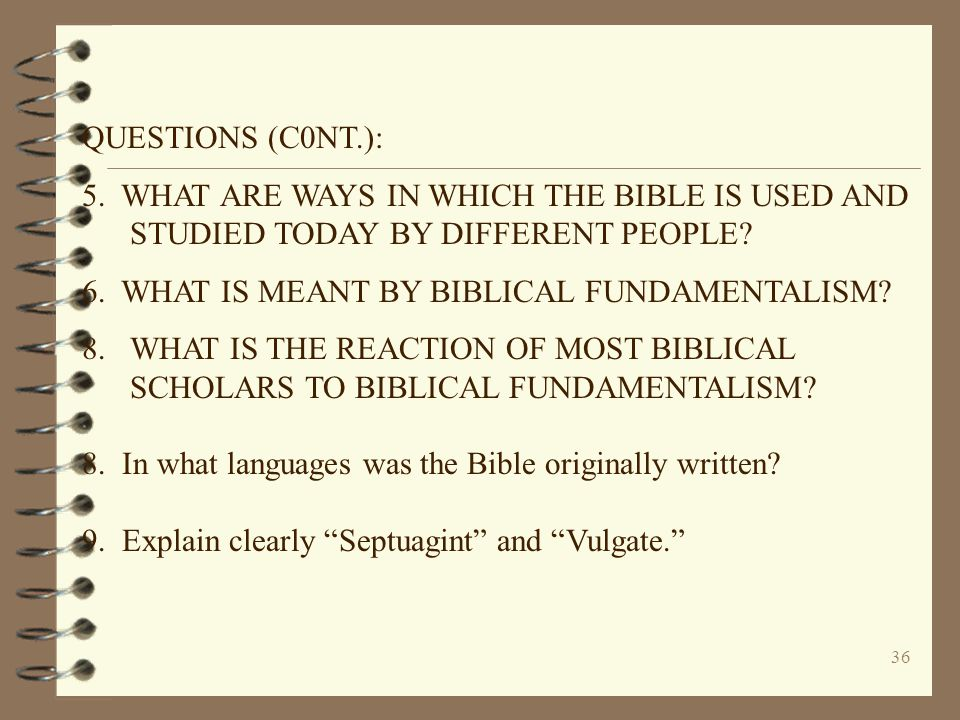 QUESTIONS (C0NT.): 5. WHAT ARE WAYS IN WHICH THE BIBLE IS USED AND STUDIED TODAY BY DIFFERENT PEOPLE