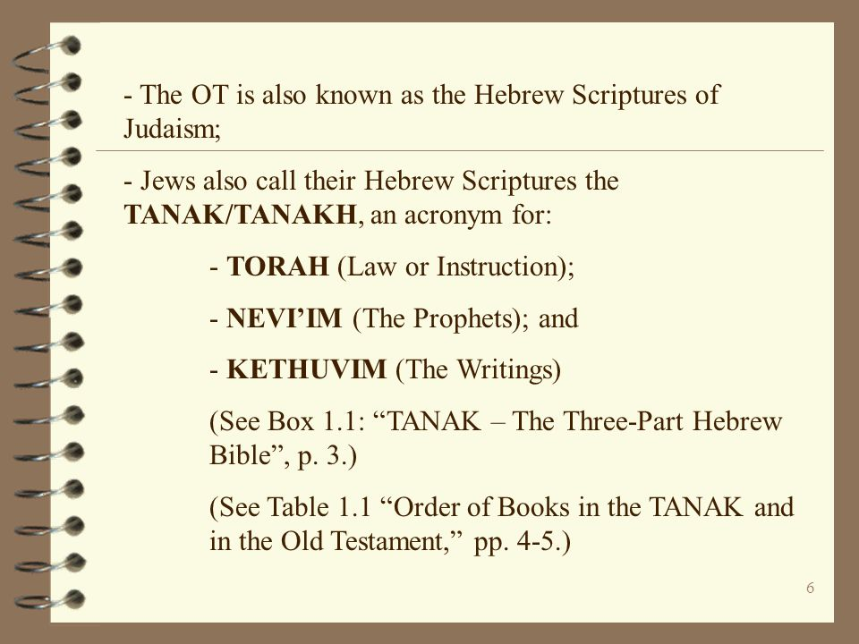 - The OT is also known as the Hebrew Scriptures of Judaism;