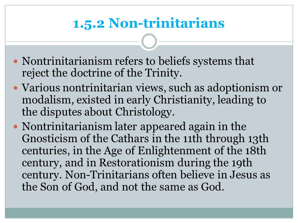 1.5.2 Non-trinitarians Nontrinitarianism refers to beliefs systems that reject the doctrine of the Trinity.