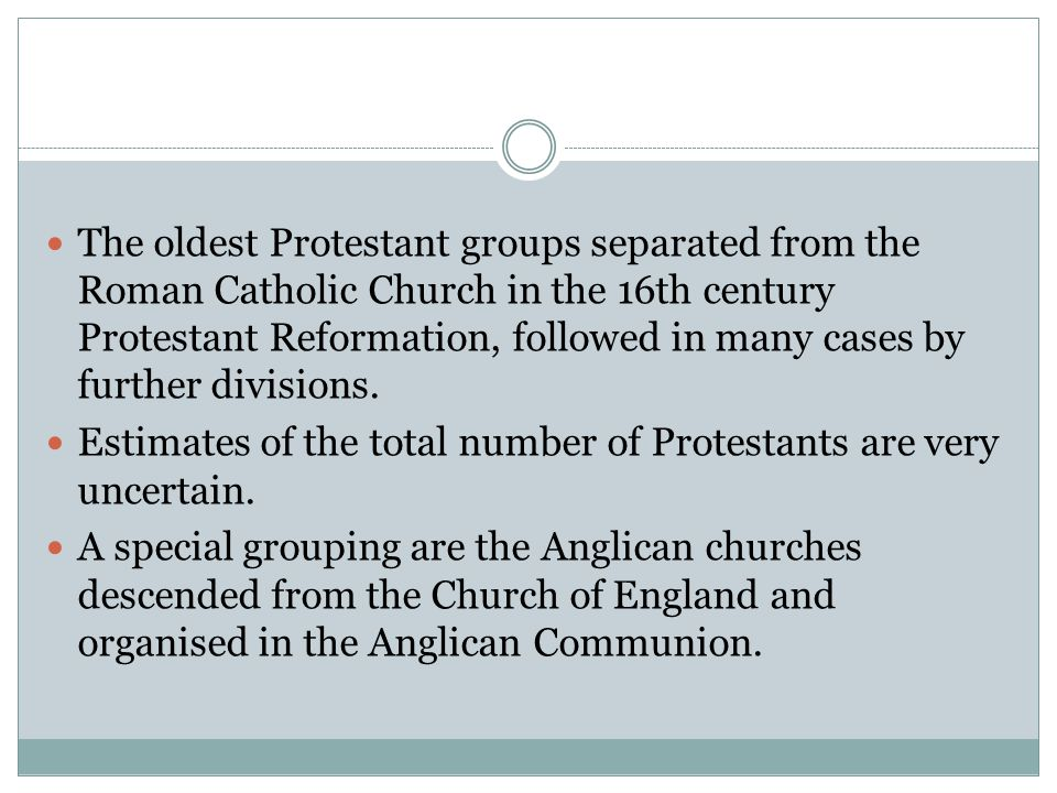 The oldest Protestant groups separated from the Roman Catholic Church in the 16th century Protestant Reformation, followed in many cases by further divisions.
