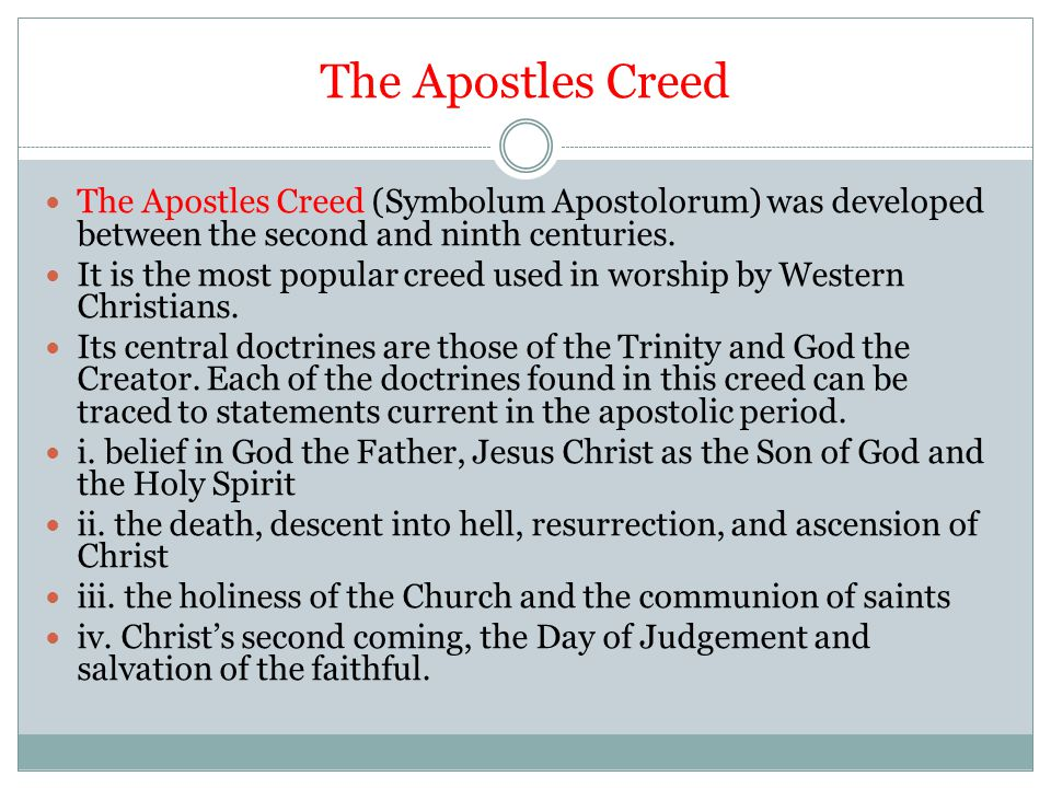 The Apostles Creed The Apostles Creed (Symbolum Apostolorum) was developed between the second and ninth centuries.